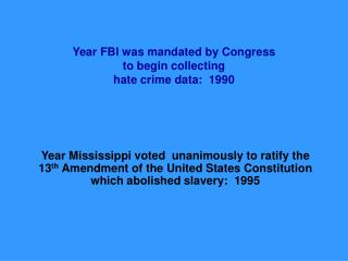 Year FBI was mandated by Congress  to begin collecting  hate crime data:  1990
