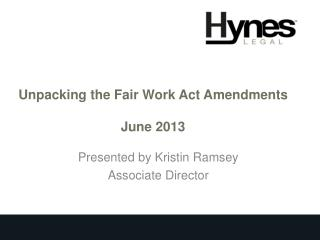 Unpacking the Fair Work Act  Amendments June 2013