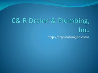 C& R Drains & Plumbing, Inc.