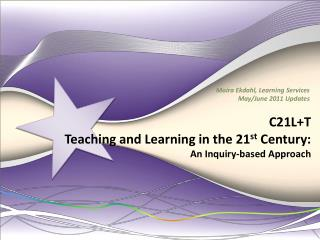C21L+T   Teaching and Learning in the 21 st  Century:  An Inquiry-based Approach