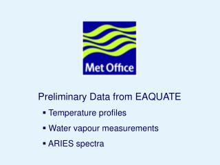 Preliminary Data from EAQUATE  Temperature profiles   Water vapour measurements  ARIES spectra