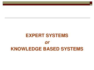 EXPERT SYSTEMS or KNOWLEDGE BASED SYSTEMS