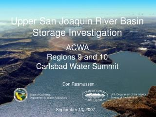 Upper San Joaquin River Basin Storage Investigation ACWA  Regions 9 and 10  Carlsbad Water Summit