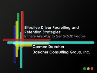 Effective Driver Recruiting and Retention Strategies:  Is There Any Way to Get GOOD People