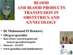 BLOOD  AND BLOOD PRODUCTS  TRANSFUSION IN  OBSTETRICS AND GYNECOLOGY