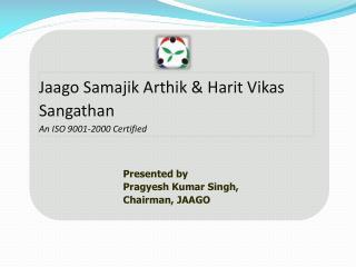 Jaago Samajik Arthik & Harit Vikas Sangathan An ISO 9001-2000 Certified