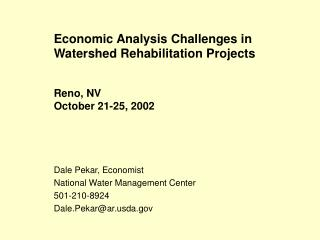 Economic Analysis Challenges in Watershed Rehabilitation Projects Reno, NV October 21-25, 2002