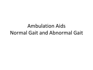 Ambulation Aids Normal Gait and Abnormal Gait