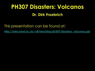 PH307 Disasters: Volcanos Dr. Dirk Froebrich