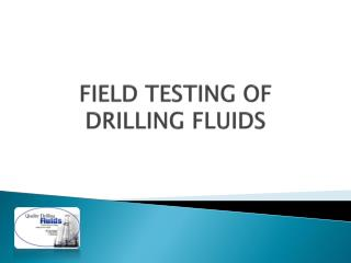 FIELD TESTING OF DRILLING FLUIDS