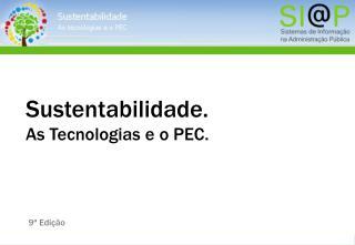Sustentabilidade. As Tecnologias e o PEC.