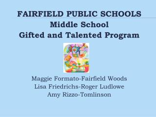 FAIRFIELD PUBLIC SCHOOLS Middle School Gifted and Talented Program Maggie Formato-Fairfield Woods