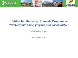 "Habitat for Humanity Rom a nia  Programme "" Protect your home ,  prepare your community !"""