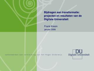 Bijdragen aan transformatie: projecten en resultaten van de Digitale Universiteit