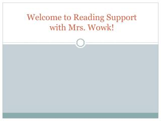 Welcome to Reading Support with Mrs. Wowk!