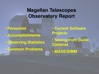 Magellan Telescopes Observatory Report