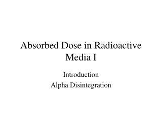 Absorbed Dose in Radioactive Media I