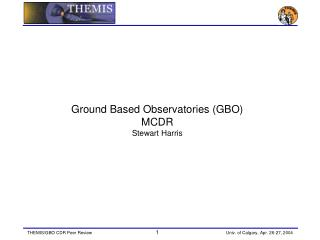 Ground Based Observatories (GBO) MCDR  Stewart Harris