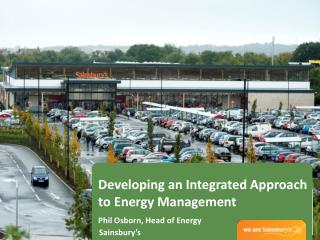 Developing an Integrated Approach  to Energy Management Phil Osborn, Head of  Energy