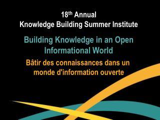 18 th  Annual  Knowledge Building Summer Institute