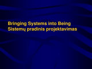 Bringing Systems into Being Sistem ų  pradinis projektavimas