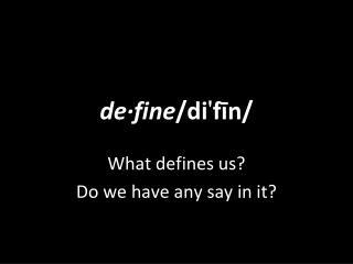 de·fine /di ' fīn/