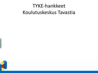 TYKE-hankkeet Koulutuskeskus Tavastia