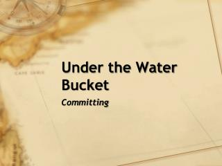 Under the Water Bucket