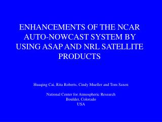 ENHANCEMENTS OF THE NCAR AUTO-NOWCAST SYSTEM BY USING ASAP AND NRL SATELLITE PRODUCTS