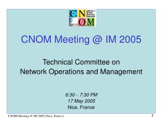 CNOM Meeting @ IM 2005 Technical Committee on Network Operations and Management 6:30  –  7:30 PM