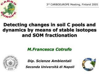 Detecting changes in soil C pools and dynamics by means of stable isotopes and SOM fractionation