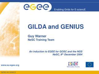 GILDA and GENIUS Guy Warner NeSC Training Team