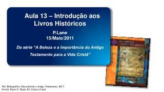 Aula 13 – Introdução aos Livros Históricos P.Lane 15/Maio/2011