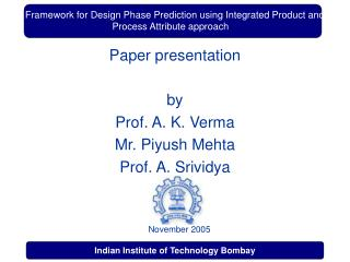 Paper presentation  by  Prof. A. K. Verma Mr. Piyush Mehta Prof. A. Srividya