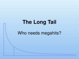 The Long Tail Who needs megahits?