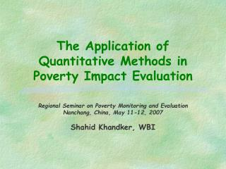 The Application of Quantitative Methods in Poverty Impact Evaluation
