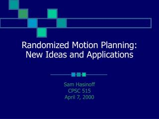 Randomized Motion Planning: New Ideas and Applications