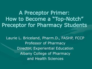 A Preceptor Primer: How to Become a �Top-Notch� Preceptor for Pharmacy Students