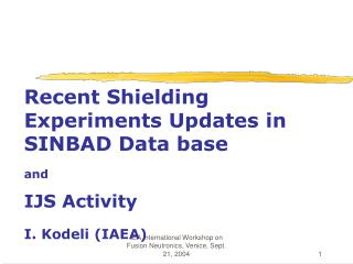 Recent Shielding Experiments Updates in  SINBAD Data base and IJS Activity I. Kodeli (IAEA)