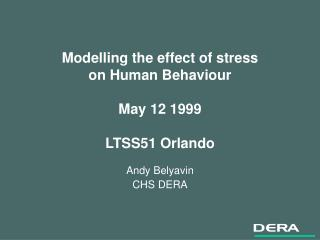 Modelling the effect of stress  on Human Behaviour May 12 1999 LTSS51 Orlando