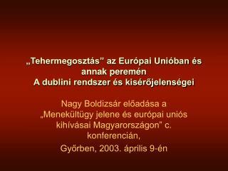 """""""Tehermegosztás"""" az Európai Unióban és annak peremén  A dublini rendszer és kisérőjelenségei"""