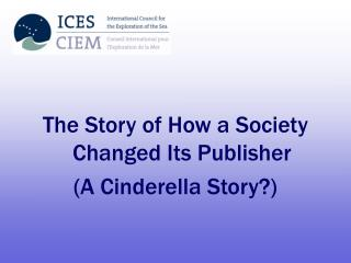 The Story of How a Society Changed Its Publisher (A Cinderella Story?)