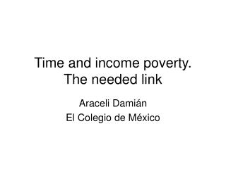Time and income poverty.  The needed link