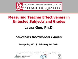 Measuring Teacher Effectiveness in Untested Subjects and Grades  Laura Goe, Ph.D.