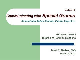 PHA 3002C  IPPE-II Professional Communications Janet P. Barber, PhD March 28, 2011