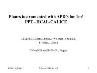 Planes instrumented with APD's for 1m 3 PPT –HCAL-CALICE