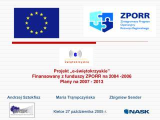 "Projekt ""e-świętokrzyskie""  Finansowany z funduszy ZPORR na 2004 -2006  Plany na 2007 - 2013"