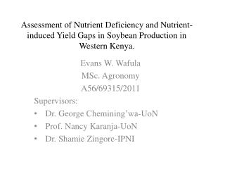 Evans W.  Wafula MSc. Agronomy A56/69315/2011 Supervisors: Dr. George  Chemining'wa-UoN