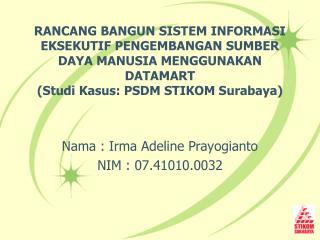 Nama : Irma Adeline  Prayogianto NIM : 07.41010.0032