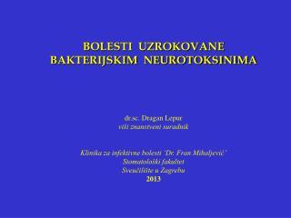 BOLESTI  UZROKOVANE  BAKTERIJSKIM  NEUROTOKSINIMA dr.sc. Dragan Lepur viši znanstveni suradnik